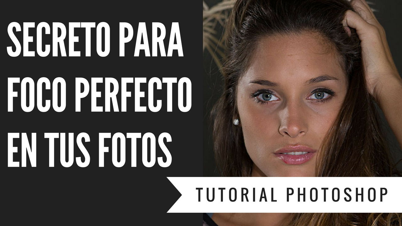 secreto para foco perfecto en tus fotos tutorial photoshop