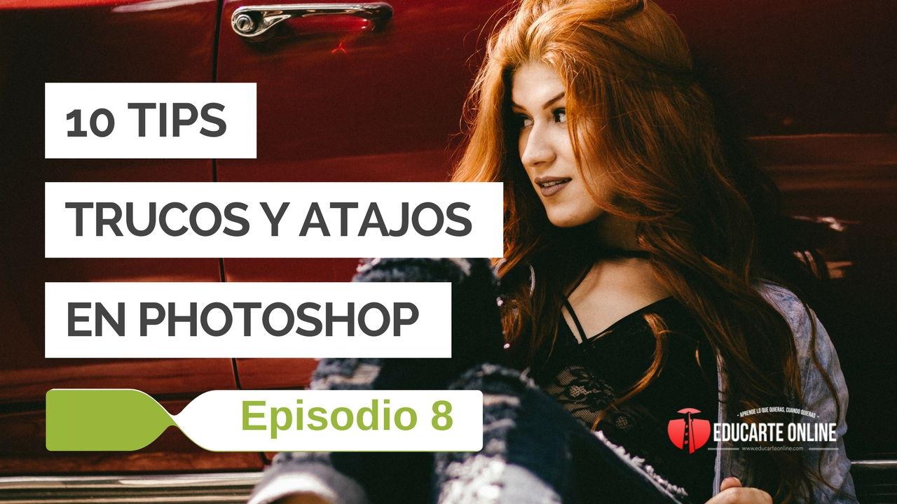 10 Tips, trucos y atajos en Photoshop – Episodio 8